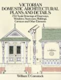 Victorian Domestic Architectural Plans and Details: 734 Scale Drawings of Doorways, Windows, Staircases, Moldings…