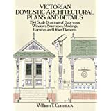 Victorian Domestic Architectural Plans and Details: 734 Scale Drawings of Doorways, Windows, Staircases, Moldings, Cornices,