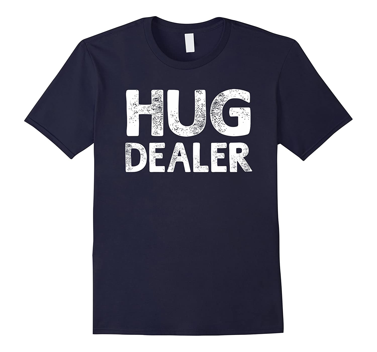 Hug Dealer Huger Funny Sayings T-shirt For Men Women-CD
