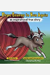 Pepe Learns to Run Again: An Inspirational True Story Hardcover