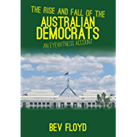 The Rise and Fall of the Australian Democrats: An Eyewitness Account