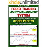 Forex Trading Money Management System: Crush the Forex Market with Bigger Profits and Smaller Losses! (English Edition)