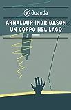 Un corpo nel lago: Un'indagine per l'agente Erlendur Sveinsson