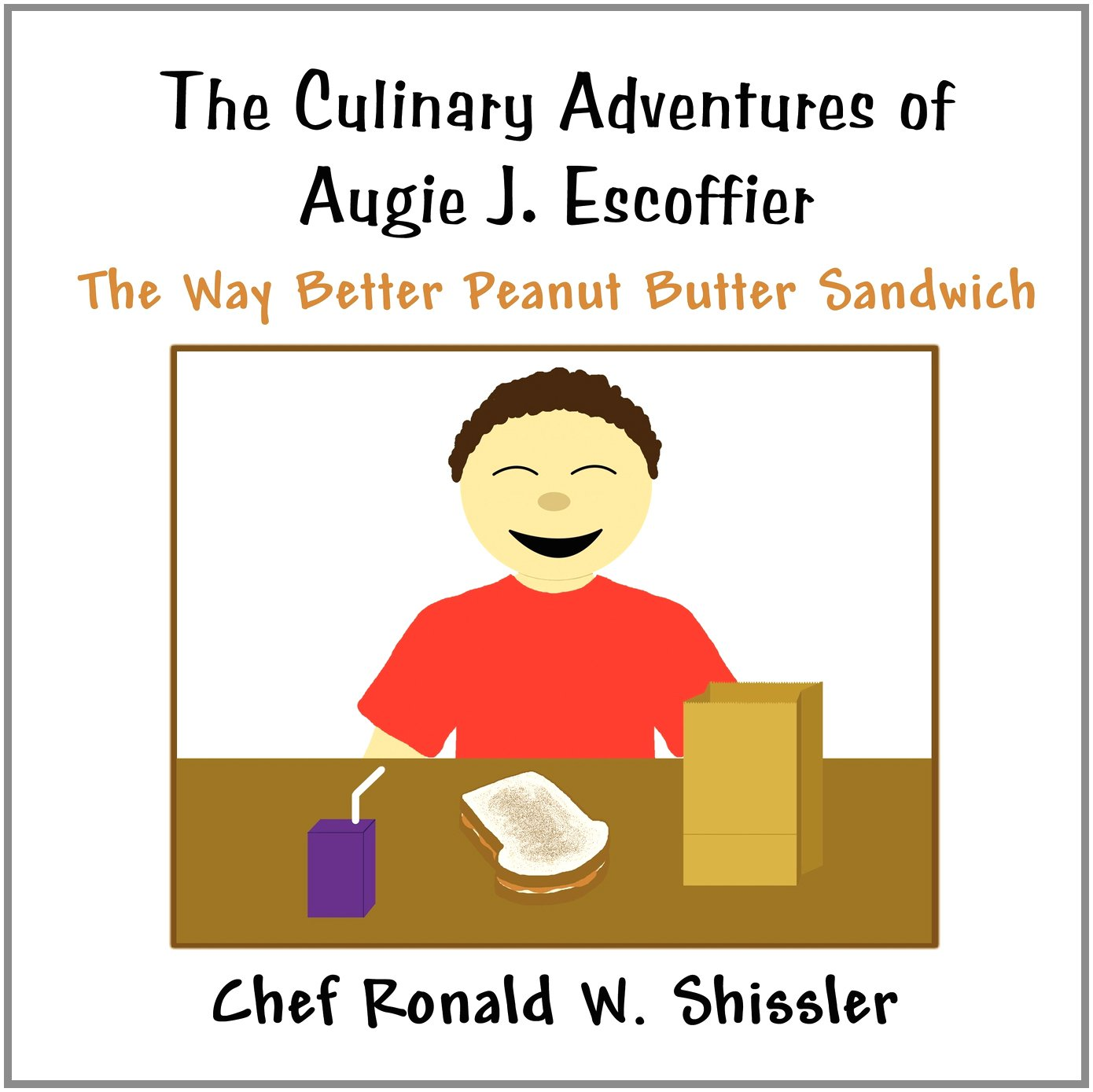 Read Online The Culinary Adventures of Augie J. Escoffier: The Way Better Peanut Butter Sandwich ebook