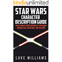 Star Wars: Star Wars Character Description Guide (The Ultimate Encyclopedia of Star Wars Movies, Characters, Creatures…