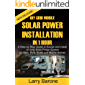 Off Grid  Mobile Solar Power Installation  in 1 Hour : A Step by step Guide to Design and install 12 Volts Solar Power System on Vans, RVS, Boats and Mobile Homes