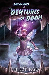 Sheldon Unger Vs the Dentures of Doom