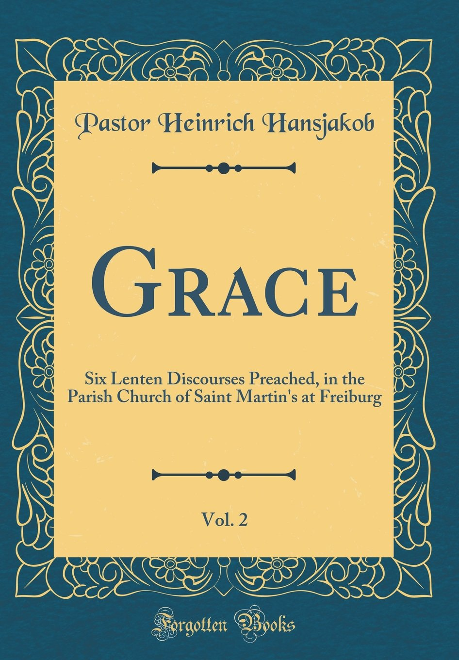 Grace, Vol. 2: Six Lenten Discourses Preached, in the Parish Church of Saint Martin's at Freiburg (Classic Reprint) Text fb2 ebook