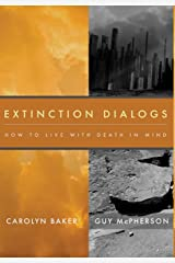 Extinction Dialogs: How to Live with Death in Mind Hardcover