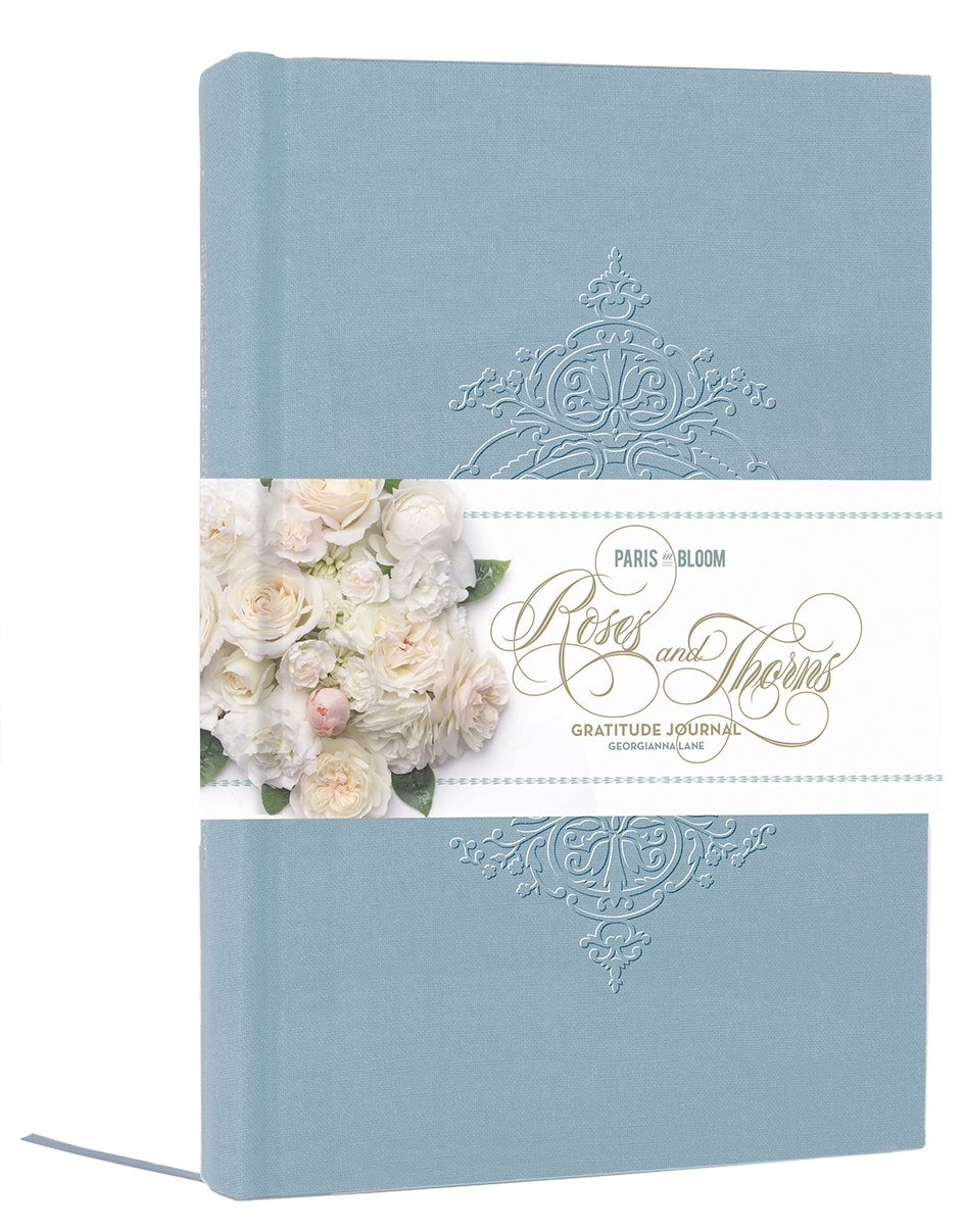 Paris in Bloom: Roses and Thorns Gratitude Journal: Georgianna Lane ...