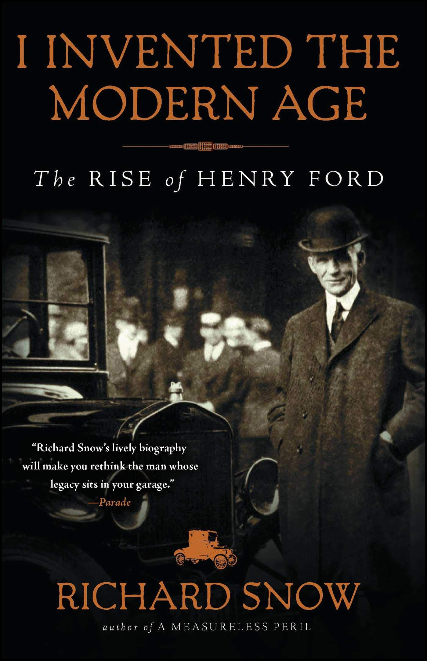 I Invented the Modern Age: The Rise of Henry Ford: Richard