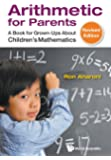 Arithmetic for Parents: A Book for Grown-Ups About Children's Mathematics: Revised Edition