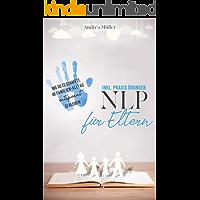 NLP für Eltern - inkl. Praxis Übungen: Wie Du es schaffst, im Familien-Alltag entspannt zu bleiben
