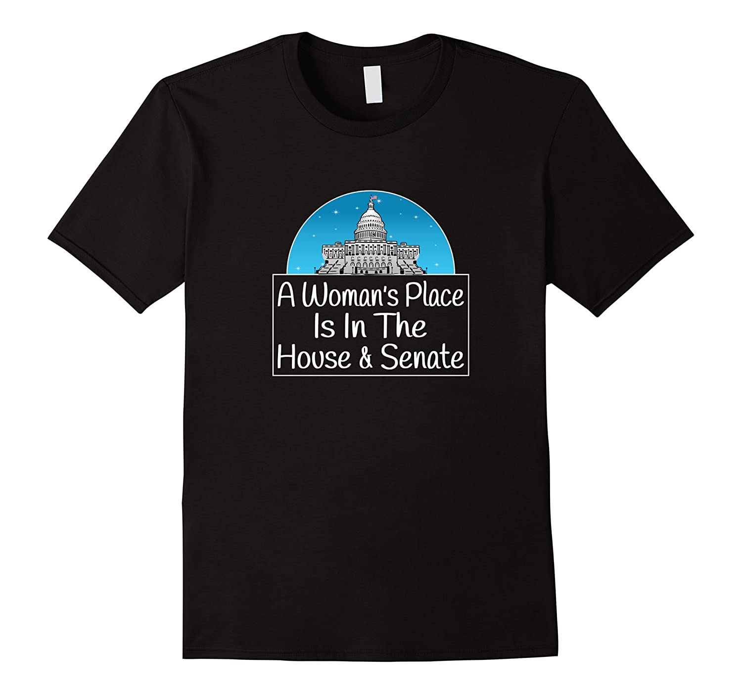 A Woman's Place Is In The House & Senate T-shirt-FL