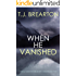 WHEN HE VANISHED a totally addictive thriller with a breathtaking twist