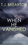 WHEN HE VANISHED a totally addictive thriller with a breathtaking twist (English Edition)