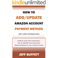 How To Add/Update Amazon Account Payment Method (Ebt Card Information): Unofficial Guide With Screenshots - How To Add EBT Card Information (Payment Method) ... Update Amazon Account Information Book 6)