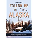 Follow Me to Alaska: A true story of one couple's adventure adjusting from life in a cul-de-sac in El Paso, Texas, to a cabin