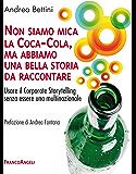 Non siamo mica la Coca-Cola, ma abbiamo una bella storia da raccontare. Usare il Corporate Storytelling senza essere una multinazionale: Usare il Corporate Storytelling senza essere una multinazionale