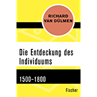 Die Entdeckung des Individuums: 1500–1800 (German Edition)