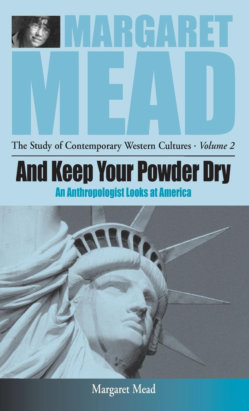 And Keep Your Powder Dry: An Anthropologist Looks at America (Margaret Mead: The Study of Contemporary Western Culture) pdf