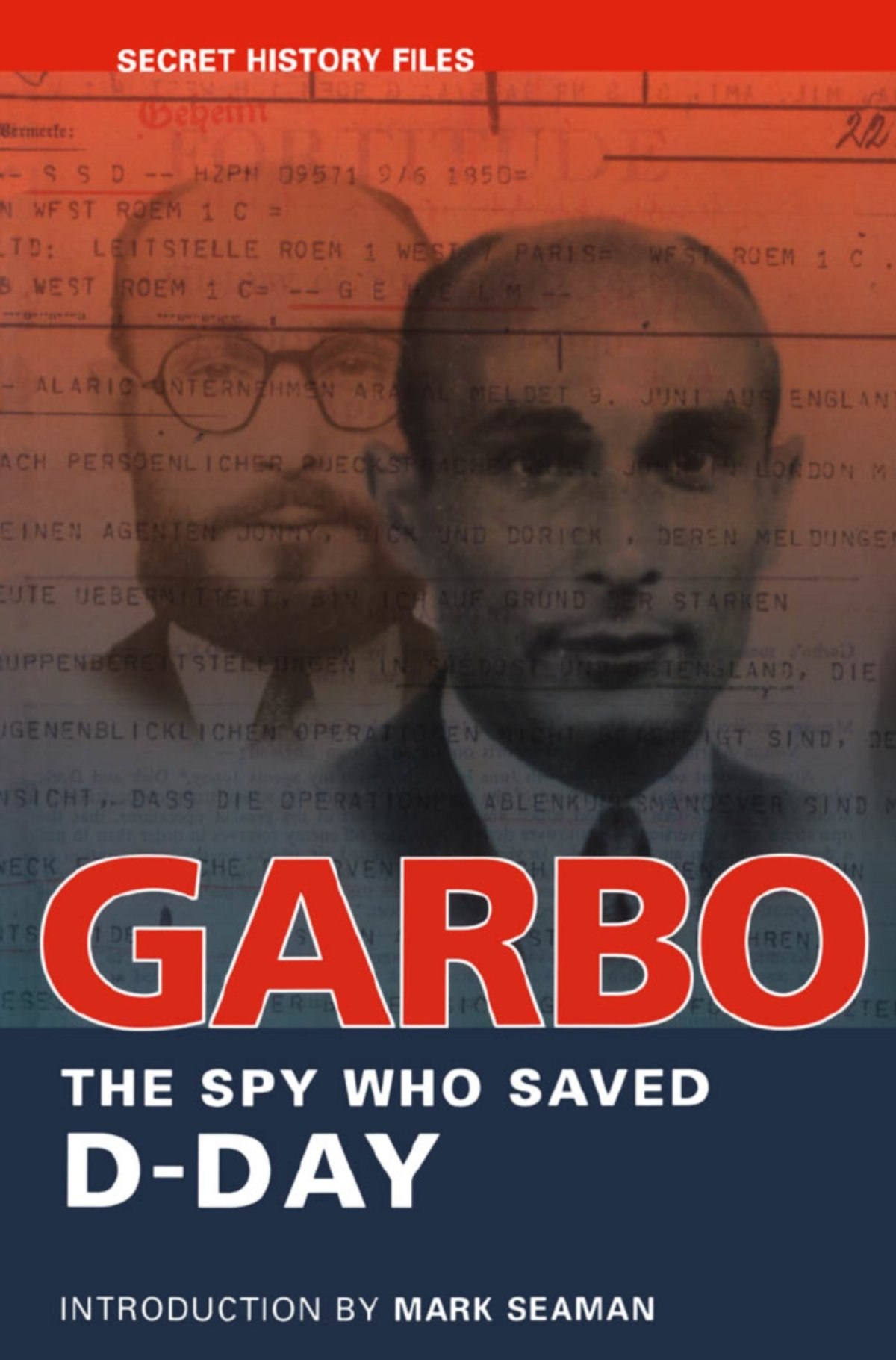 GARBO The Spy Who Saved D Day Secret History Files National
