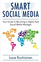 Smart Social Media - Your Guide To Becoming A Highly Paid Social Media Manager Kindle Edition
