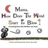 Mama, How Does The Wind Start To Blow? A Counting Story That Will Blow You Away!