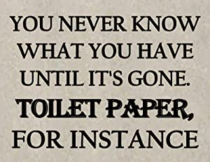 Top Shelf Novelties You Never Know What You Have Until It's Gone Toilet Paper.Funny Sign sp154