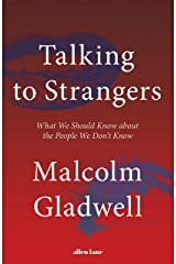 Talking to Strangers: What We Should Know about the People We Don't Know Kindle Edition