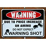 """Warning Due to Price Increase on Ammo Do Not Expect a Warning Shot 8"""" X12"""" Metal Sign (DESIGN 1, 1)"""