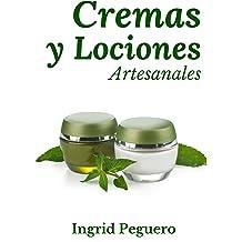 Cremas y Lociones: Aprenda a hacer sus propias cremas y lociones desde casa con ingredientes 100% naturales y caceros (Spanish Edition) Aug 22, 2016