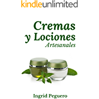 Cremas y Lociones: Aprenda a hacer sus propias cremas y lociones desde casa con ingredientes 100% naturales y caceros