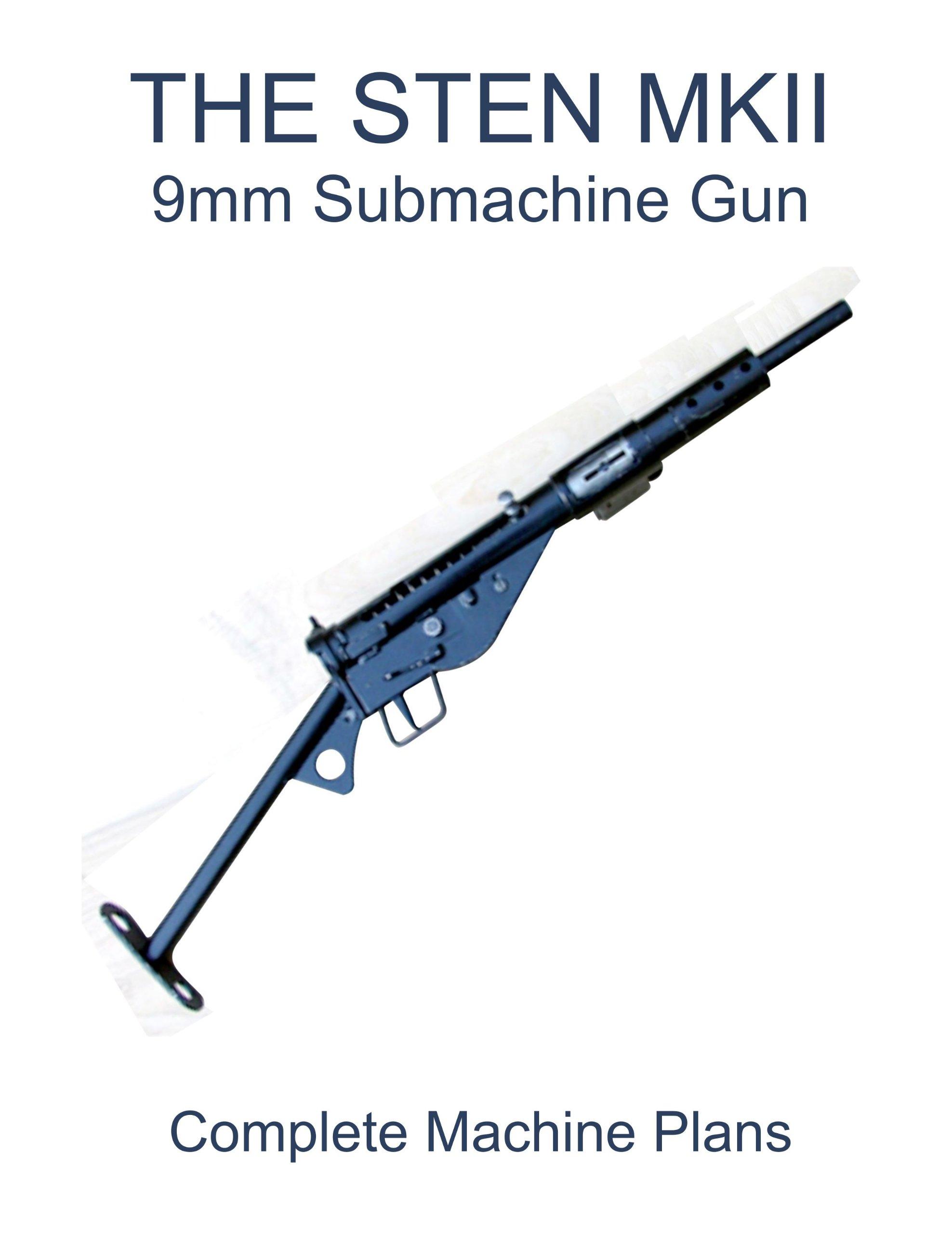 the sten mkii 9mm submachine gun complete machine plans reprints
