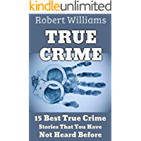 TRUE CRIME: 15 Best True Crime Stories That You Have Not Heard Before.....