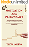 Motivation and Personality: The Essential Guide to Learning All About Personality Associated With Motivation and How You…