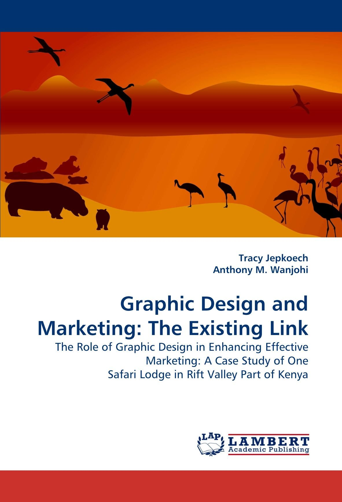 Download Graphic Design and Marketing: The Existing Link: The Role of Graphic Design in Enhancing Effective Marketing: A Case Study of One Safari Lodge in Rift Valley Part of Kenya pdf
