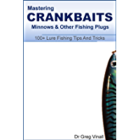 Mastering Crankbaits, Minnows And Other Fishing Plugs. 100+ Lure Fishing Tips (Vinall's Lure Fishing)