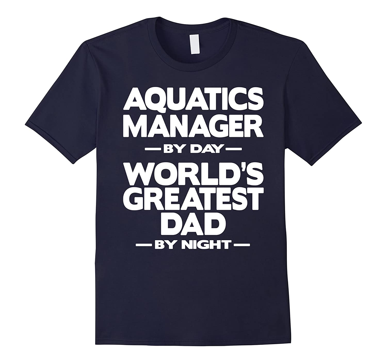 Aquatics Manager Worlds Greatest Dad T-Shirt-TD