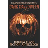 Dark Halloween: A Flash Fiction Anthology (Holiday Horror Collection)