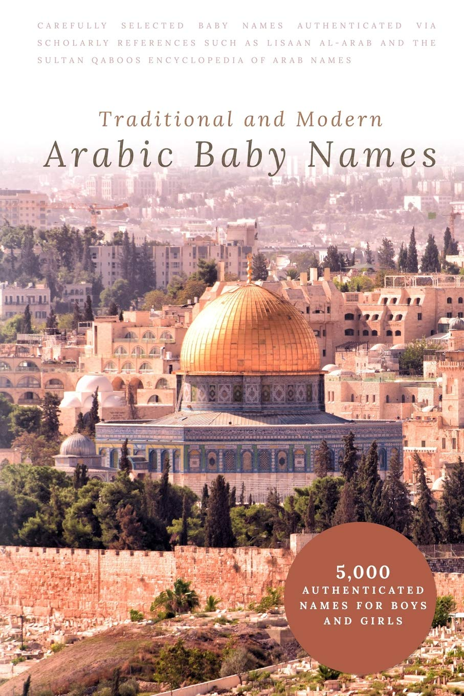 Traditional and Modern Arabic Baby Names: 5, 000 Authenticated Names