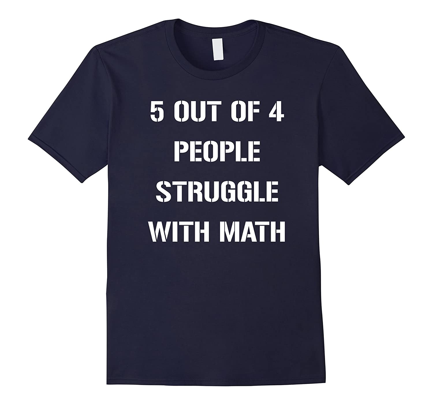 5 OUT OF 4 PEOPLE STRUGGLE WITH MATH FUNNY TSHIRT-T-Shirt