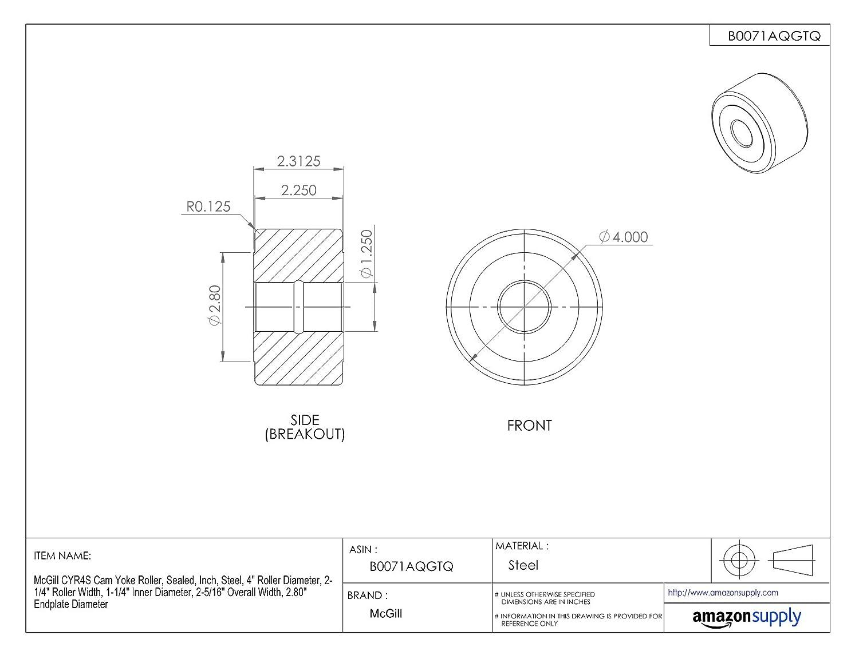2-5//16 Overall Width Inch 2-1//4 Roller Width Steel 2.80 Endplate Diameter 1-1//4 Inner Diameter 4 Roller Diameter Sealed McGill CYR4S Cam Yoke Roller