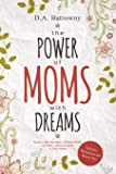 The Power of Moms with Dreams: Secrets to Help Busy Moms Live Their Dreams, Get Results and Model Success to Their…