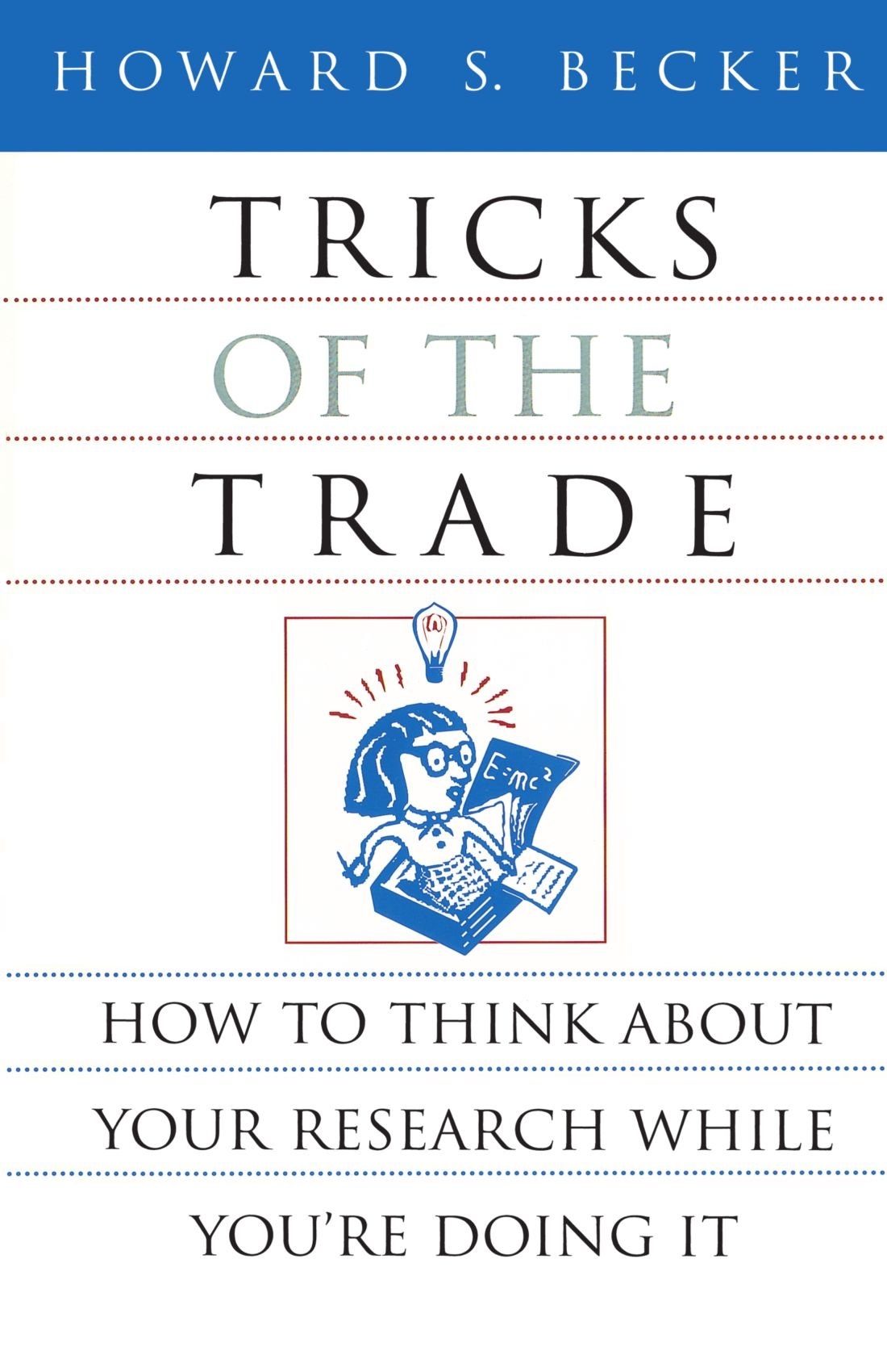 Tricks of the Trade: How to Think about Your Research While You're Doing It  (Chicago Guides to Writing, Editing, and Publishing) Paperback – 19 Jan 1998