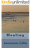 Healing:The Autobiography of Antoinette Lillie