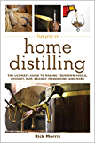 The Joy of Home Distilling: The Ultimate Guide to Making Your Own Vodka, Whiskey, Rum, Brandy, Moonshine, and More (Joy…