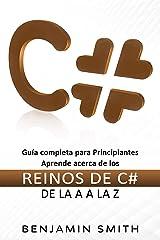 C #: Guía completa para principiantes aprende acerca de los reinos de C# de la A a la Z (Libro En Espanol / C# Spanish Book Verson) (Spanish Edition) Kindle Edition