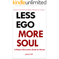 Less Ego, More Soul: A Modern Reinvention Guide for Women