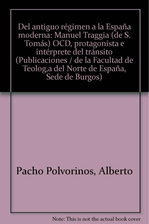 Del antiguo regimen a la España moderna Publicaciones / de la Facultad de Teolog¸a del Norte de España, Sede de Burgos: Amazon.es: PACHO POLVORINOS, ALBERTO: Libros